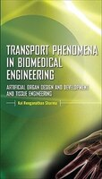 Transport Phenomena in Biomedical Engineering:  Artifical organ Design and Development, and Tissue Engineering: Artifical organ De