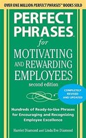 Perfect Phrases for Motivating and Rewarding Employees, Second Edition: Hundreds of Ready-to-Use Phrases for Encouraging and Recog