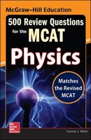 McGraw-Hill Education 500 Review Questions for the MCAT:  Physics