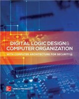 Digital Logic Design and Computer Organization with Computer Architecture for Security: With Computer Architecture for Security