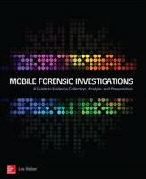 Mobile Forensic Investigations:  A Guide to Evidence Collect