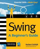 Swing: A Beginner's Guide: A Beginner's Guide