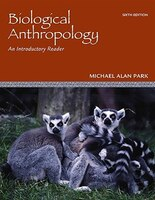 Biological Anthropology:  An Introductory Reader: An Introductory Reader