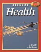 Glencoe Health, A Guide to Wellness Student Edition: A Guide to Wellness Student Edition