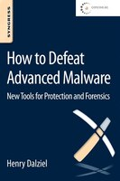 How To Defeat Advanced Malware: New Tools For Protection And Forensics