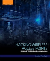 Hacking Wireless Access Points: Cracking, Tracking, And Sign