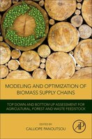 Modeling And Optimization Of Biomass Supply Chains: Top-down And Bottom-up Assessment For Agricultural- Forest And Waste Feedstock