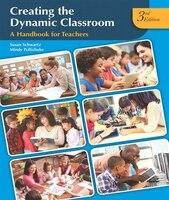 Creating The Dynamic Classroom: A Handbook For Teachers Plus Companion Website -- Access Card Package