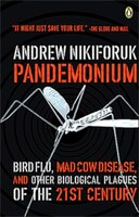 Pandemonium: Bird Flu Mad Cow And Other Biological Plagues O