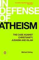 In Defense Of Atheism: The Case Against Christianity Judaism And Islam
