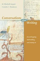 Conversations about Writing: Eavesdropping, Inkshedding, And Joining In, First Edition