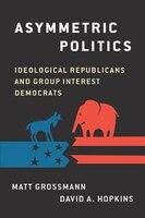 Asymmetric Politics Ideological Republicans and Group