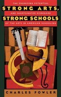 Strong Arts, Strong Schools: The Promising Potential and Shortsighted Disregard of the Arts in American Schooling