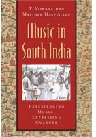 Music in South India: The Karnatak Concert Tradition and Beyond: Experiencing Music, Expressing Culture