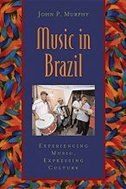 Music in Brazil: Experiencing Music, Expressing Culture Includes CD: Experiencing Music, Expressing Culture