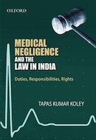 Medical Negligence and the Law in India Duties, Reponsibilites, Rights