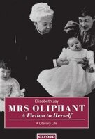 Mrs Oliphant:  A Fiction To Herself: A Literary Life