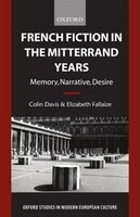 French Fiction in the Mitterrand Years: Memory, Narrative, Desire - Colin Davis, Elizabeth Fallaize