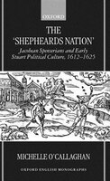 The 'Shepheard's Nation': Jacobean Spenserians and Early Stuart Political Culture 1612-25 - Michelle O'callaghan