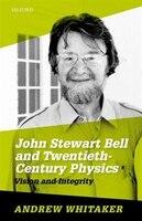 John Stewart Bell and Twentieth-Century Physics Vision and