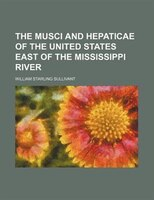 The Musci And Hepaticae Of The United States East Of The Mississippi River