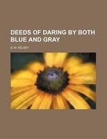 Deeds of daring by both blue and gray