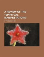 """A Review Of The """"spiritual Manifestations"""""""