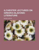 Ilchester Lectures On Greeko-slavonic Literature
