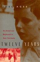 Twelve Years: An American Boyhood in East Germany