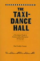 The Taxi-dance Hall: A Sociological Study In Commercialized Recreation And City  Life