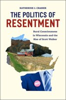The Politics Of Resentment: Rural Consciousness In Wisconsin