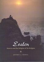 Esalen: America and the Religion of No Religion