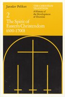 The Christian Tradition:  A History Of The Development Of Doctrine, Volume 2: The Spirit of Eastern Christendom (600-1700)