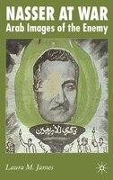 Nasser At War: Arab Images of the Enemy