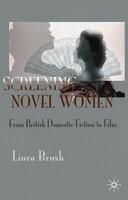 Screening Novel Women: From British Domestic Fiction to Film