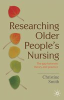Researching Older People's Nursing: The Gap Between Theory And Practice