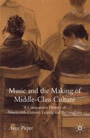 Music and the Making of Middle-Class Culture: A Comparative History of Nineteenth-century Leipzig and Birmingham
