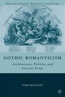 Gothic Romanticism: Architecture, Politics, and Literary Form
