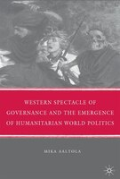 Western Spectacle of Governance and the Emergence of Humanitarian World Politics