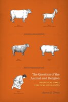The Question of the Animal and Religion: Theoretical Stakes, Practical Implications