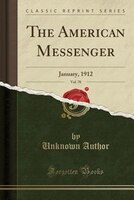 The American Messenger, Vol. 70: January, 1912 (Classic Reprint)