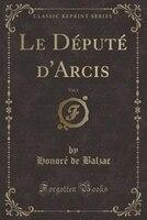 Le Député d'Arcis, Vol. 1 (Classic Reprint)