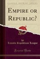 Empire or Republic? (Classic Reprint)