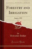 Forestry and Irrigation, Vol. 11: August, 1905 (Classic Reprint)