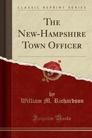 The New-Hampshire Town Officer (Classic Reprint)