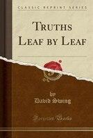 Truths Leaf by Leaf (Classic Reprint)