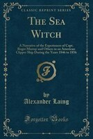 The Sea Witch: A Narrative of the Experiences of Capt. Roger Murray and Others in an American Clipper Ship During