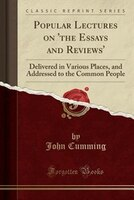 Popular Lectures on 'the Essays and Reviews': Delivered in Various Places, and Addressed to the Common People