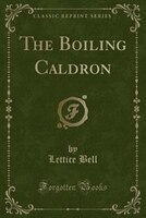 The Boiling Caldron (Classic Reprint)