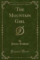 The Mountain Girl (Classic Reprint)